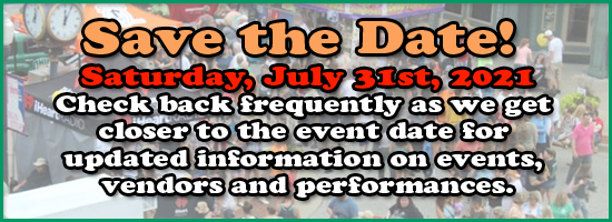 Save the Date! Sunday, July 25th, 2020 - Check back frequently as we get closer to the event date for updated information on events, vendors and performances.